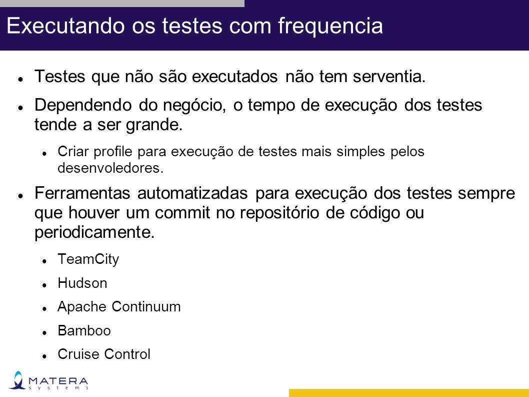 Executando os testes com frequencia Testes que não são executados não tem serventia.