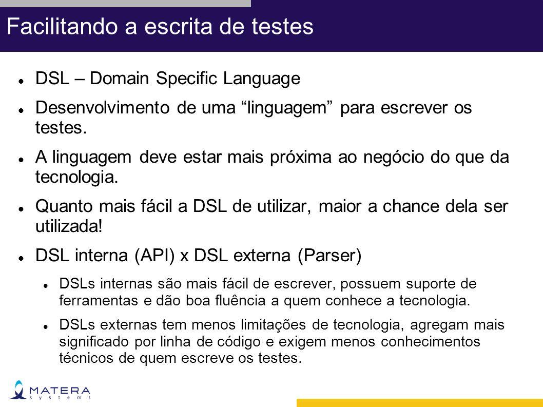 Exemplos de DSL Interna : Conta c1 = dsl.novaConta().numero( 112233 ).saldo(4500.0); Conta c2 = dsl.novaConta().numero( 445566 ).saldo(8500.0); dsl.transferir(c1, c2, 1000.0); c1.verificarSaldo(3500.0); c2.verificarSaldo(9500.0); Externa: para conta 112233 saldo 4500.0 para conta 445566 saldo 8500.0 transferir valor 1000 de 112233 para 445566 verificar saldo 112233 igual 3500.0 verificar saldo 445566 igual 9500.0