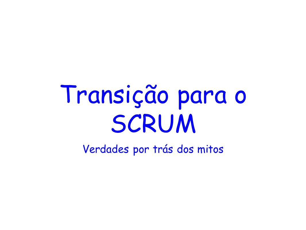 Transição para o SCRUM Verdades por trás dos mitos