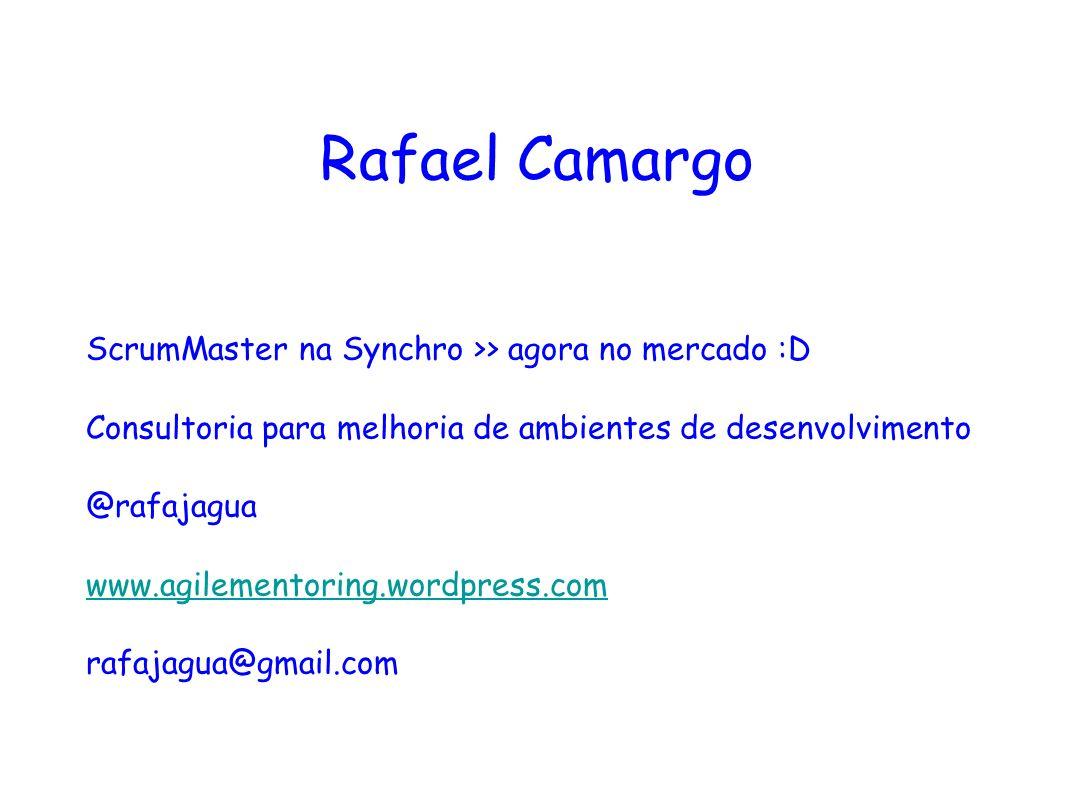 Rafael Camargo ScrumMaster na Synchro >> agora no mercado :D Consultoria para melhoria de ambientes de desenvolvimento @rafajagua www.agilementoring.w