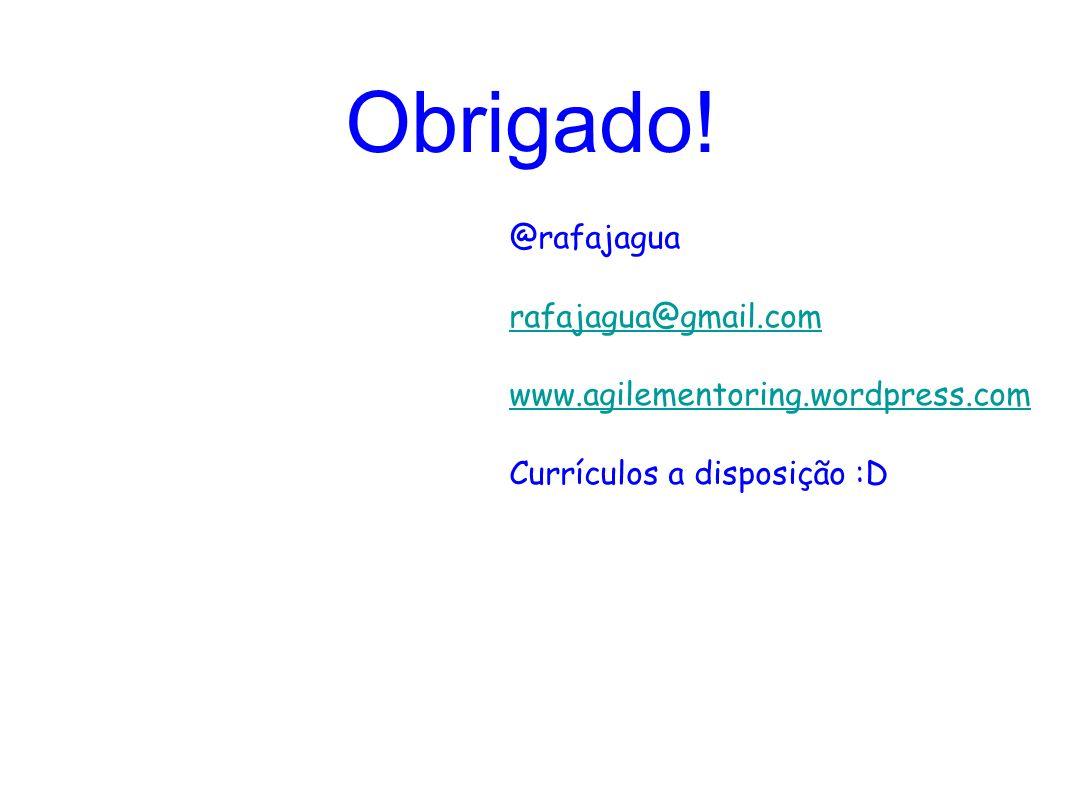 Obrigado! @rafajagua rafajagua@gmail.com www.agilementoring.wordpress.com Currículos a disposição :D