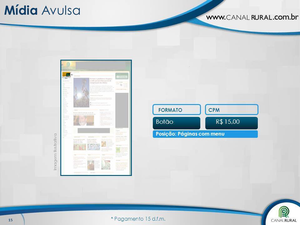 15 FORMATOCPM BotãoR$ 15,00 Posição: Páginas com menu Imagem Ilustrativa * Pagamento 15 d.f.m. Mídia Avulsa