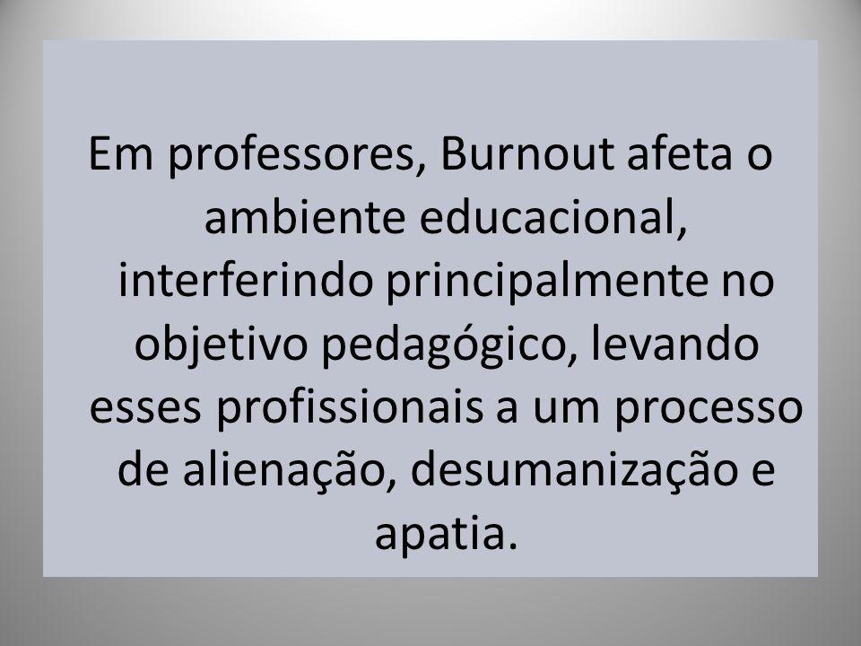 Em professores, Burnout afeta o ambiente educacional, interferindo principalmente no objetivo pedagógico, levando esses profissionais a um processo de