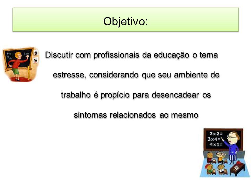 Objetivo: Discutir com profissionais da educação o tema estresse, considerando que seu ambiente de trabalho é propício para desencadear os sintomas re