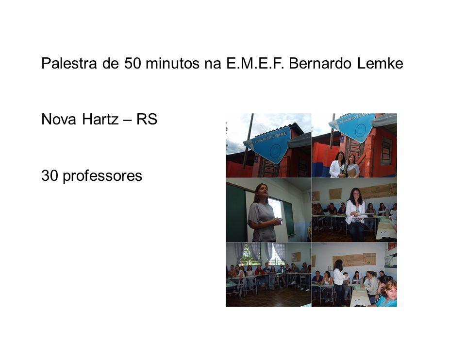 Palestra de 50 minutos na E.M.E.F. Bernardo Lemke Nova Hartz – RS 30 professores