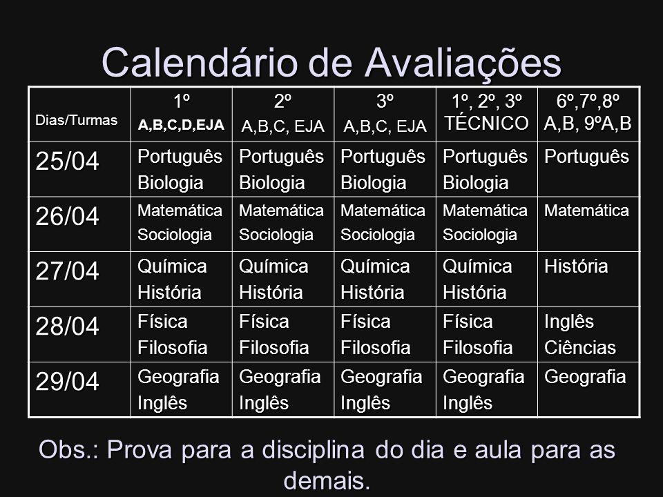 Calendário de Avaliações Dias/Turmas1ºA,B,C,D,EJA2º A,B,C, EJA 3º 1º, 2º, 3º TÉCNICO 6º,7º,8º A,B, 9ºA,B 25/04PortuguêsBiologiaPortuguêsBiologiaPortug