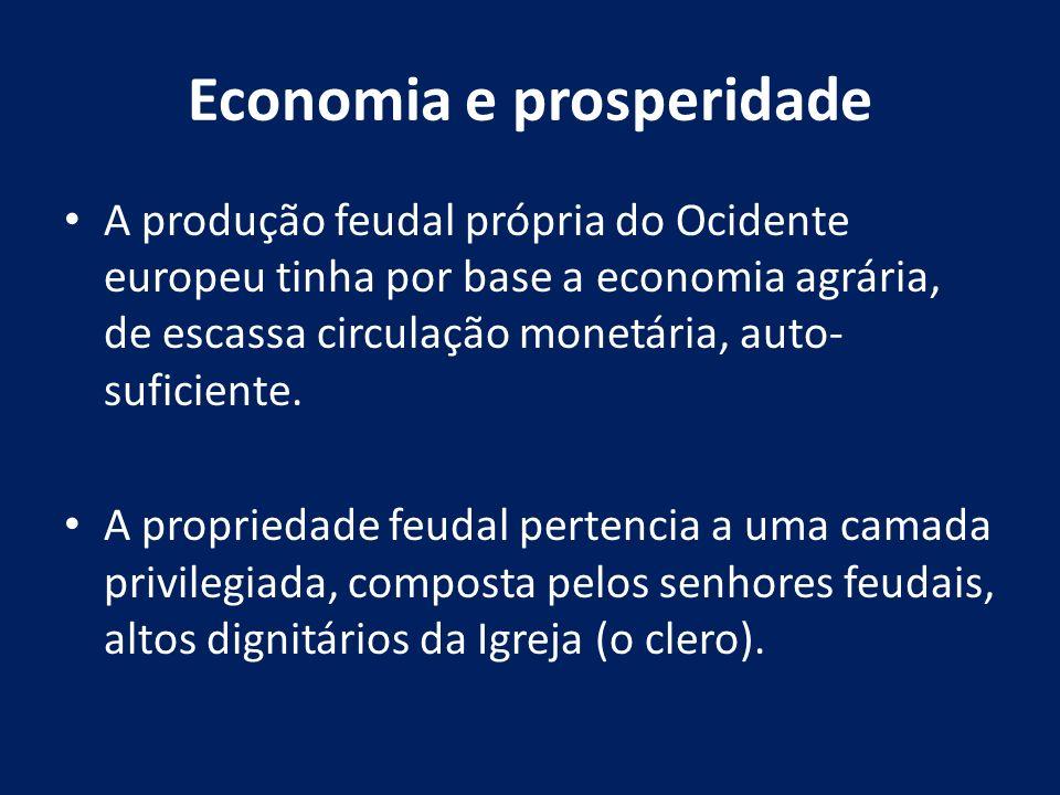Economia e prosperidade A produção feudal própria do Ocidente europeu tinha por base a economia agrária, de escassa circulação monetária, auto- sufici