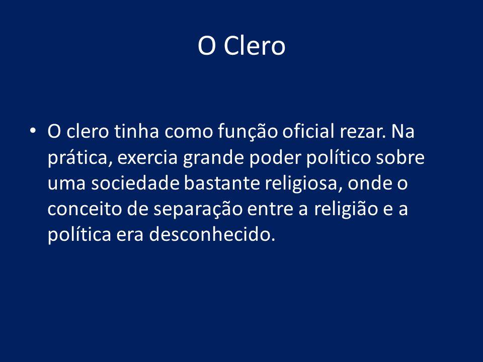 O Clero O clero tinha como função oficial rezar. Na prática, exercia grande poder político sobre uma sociedade bastante religiosa, onde o conceito de