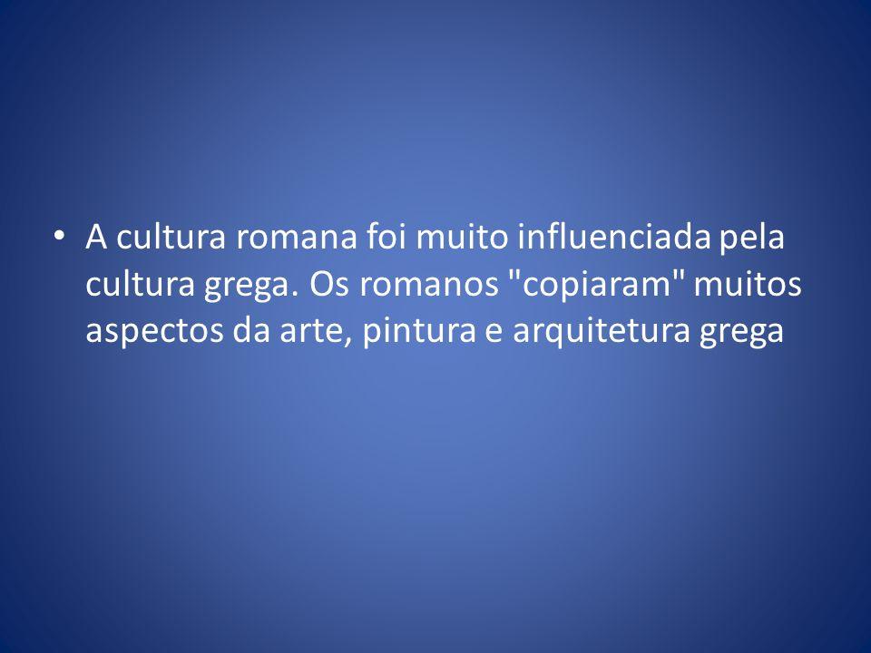 A cultura romana foi muito influenciada pela cultura grega. Os romanos