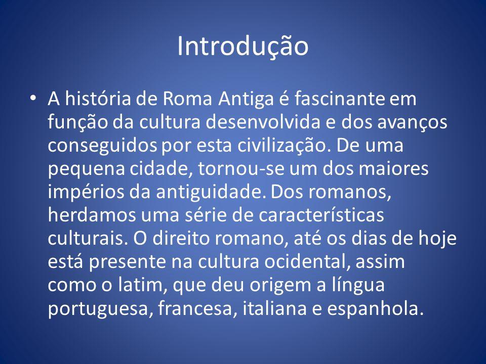 Introdução A história de Roma Antiga é fascinante em função da cultura desenvolvida e dos avanços conseguidos por esta civilização. De uma pequena cid