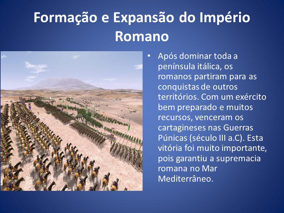 Formação e Expansão do Império Romano Após dominar toda a península itálica, os romanos partiram para as conquistas de outros territórios. Com um exér