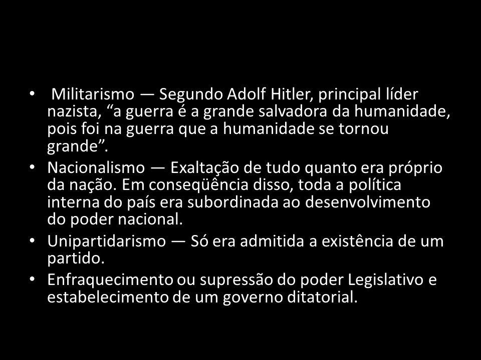 Militarismo Segundo Adolf Hitler, principal líder nazista, a guerra é a grande salvadora da humanidade, pois foi na guerra que a humanidade se tornou