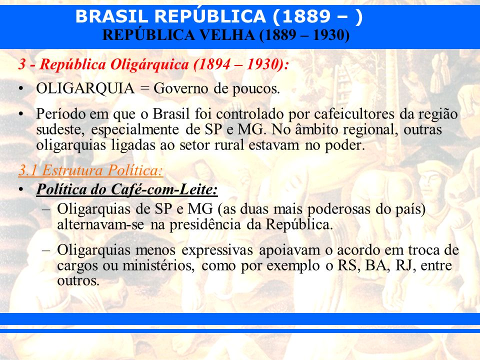 BRASIL REPÚBLICA (1889 – ) REPÚBLICA VELHA (1889 – 1930) –Marinheiros tomam 2 navios e ameaçam bombardear o Rio caso continuassem os castigos na marinha.