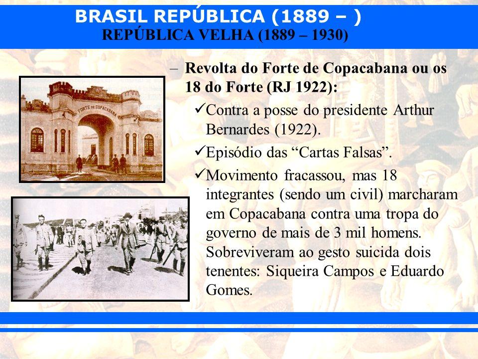 BRASIL REPÚBLICA (1889 – ) REPÚBLICA VELHA (1889 – 1930) –Revolta do Forte de Copacabana ou os 18 do Forte (RJ 1922): Contra a posse do presidente Art