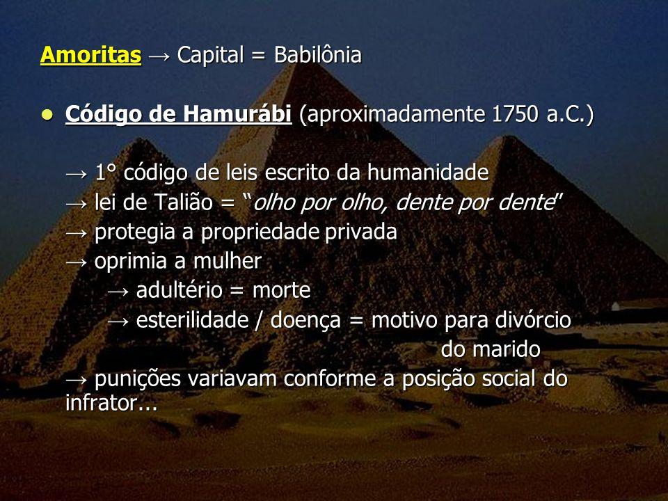 Amoritas Capital = Babilônia Código de Hamurábi (aproximadamente 1750 a.C.) Código de Hamurábi (aproximadamente 1750 a.C.) 1° código de leis escrito d
