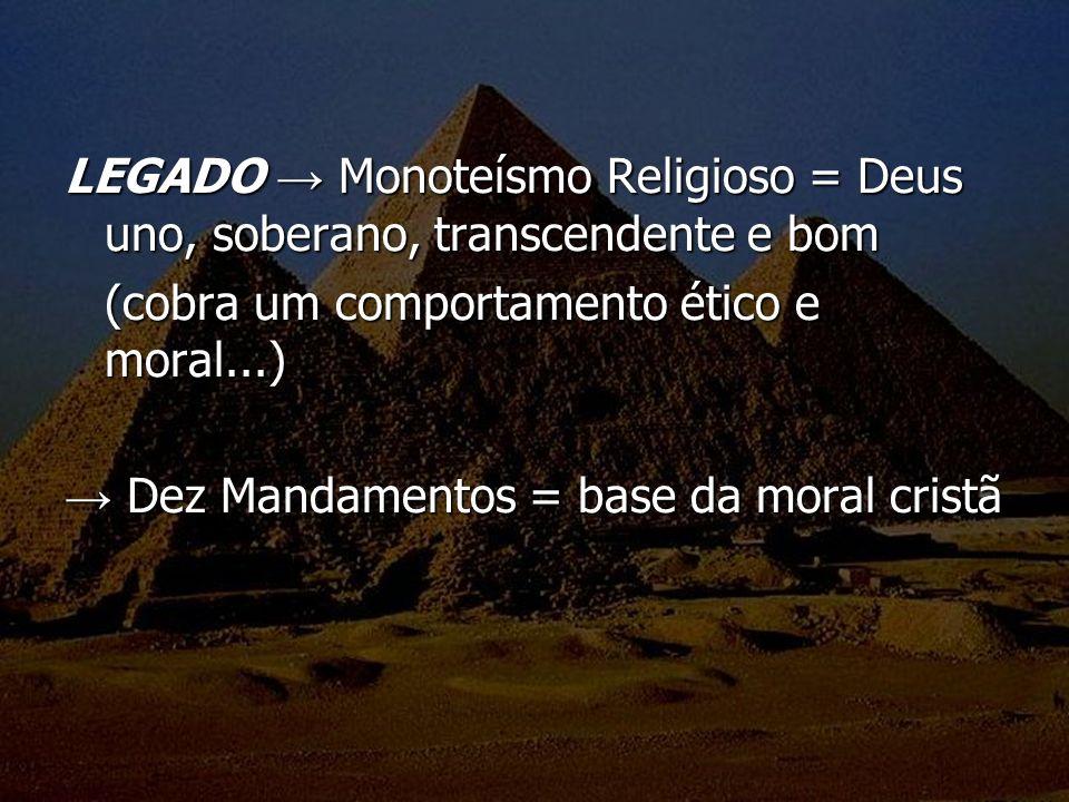LEGADO Monoteísmo Religioso = Deus uno, soberano, transcendente e bom (cobra um comportamento ético e moral...) Dez Mandamentos = base da moral cristã