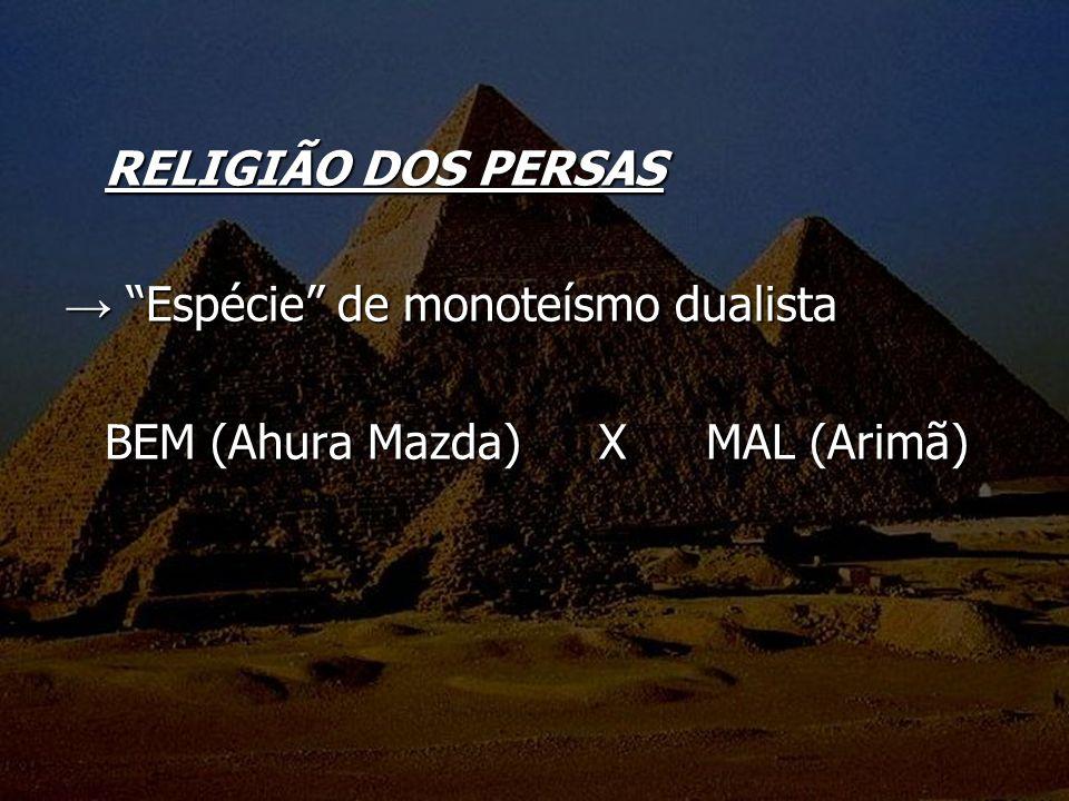 RELIGIÃO DOS PERSAS Espécie de monoteísmo dualista Espécie de monoteísmo dualista BEM (Ahura Mazda) X MAL (Arimã)