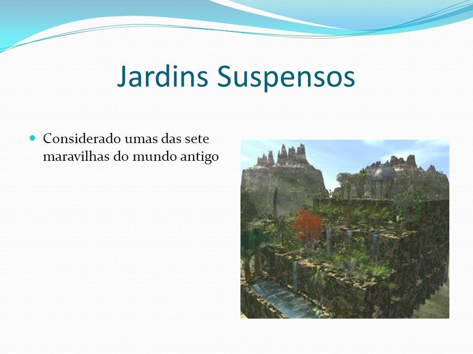 Jardins Suspensos Considerado umas das sete maravilhas do mundo antigo