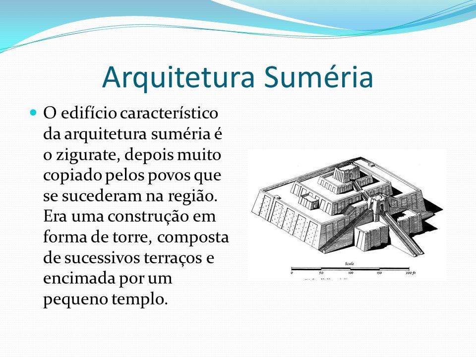Arquitetura Suméria O edifício característico da arquitetura suméria é o zigurate, depois muito copiado pelos povos que se sucederam na região. Era um
