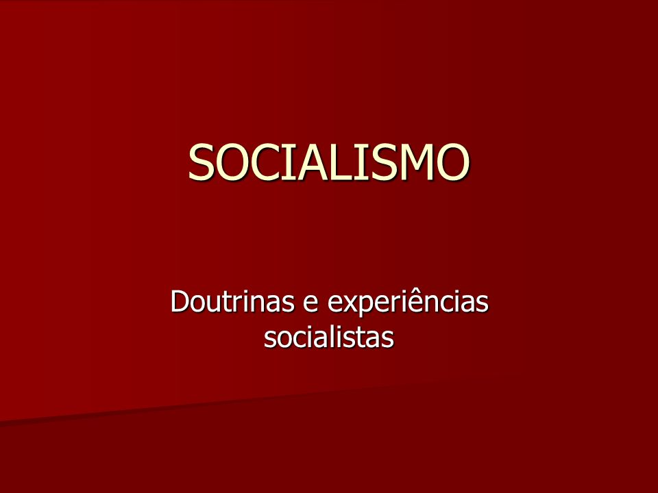 SOCIALISMO Doutrinas e experiências socialistas