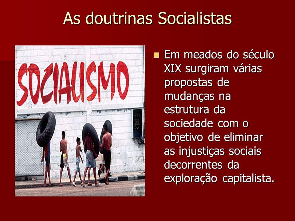 As doutrinas Socialistas Em meados do século XIX surgiram várias propostas de mudanças na estrutura da sociedade com o objetivo de eliminar as injusti