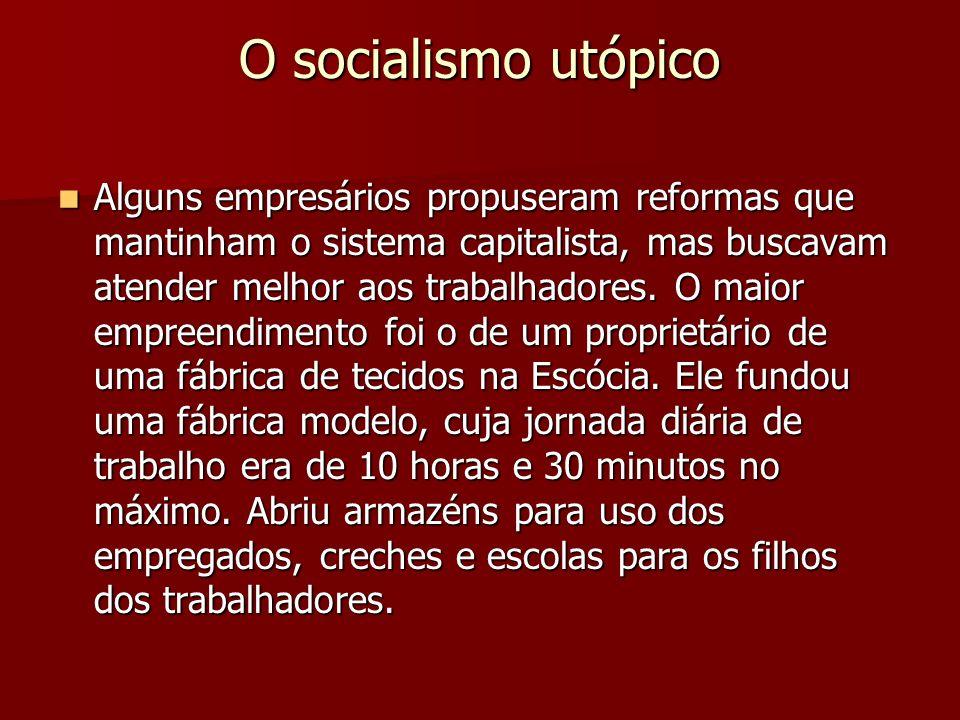 O socialismo utópico Alguns empresários propuseram reformas que mantinham o sistema capitalista, mas buscavam atender melhor aos trabalhadores. O maio
