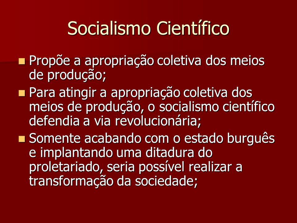 Socialismo Científico Propõe a apropriação coletiva dos meios de produção; Propõe a apropriação coletiva dos meios de produção; Para atingir a apropri