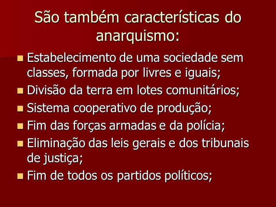 São também características do anarquismo: Estabelecimento de uma sociedade sem classes, formada por livres e iguais; Estabelecimento de uma sociedade