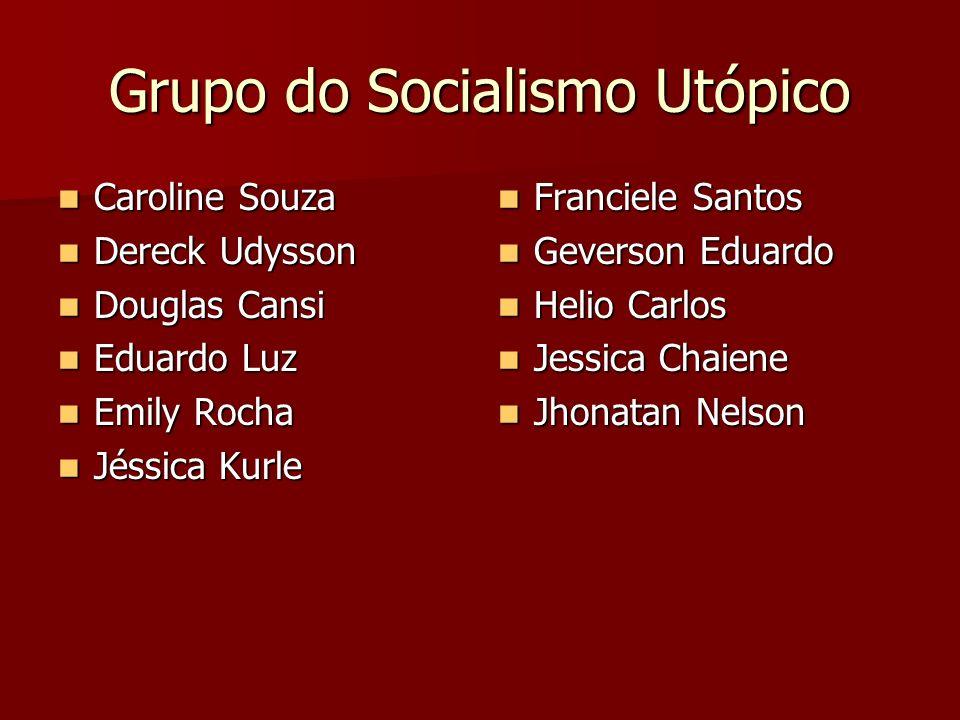 Grupo do Socialismo Utópico Caroline Souza Caroline Souza Dereck Udysson Dereck Udysson Douglas Cansi Douglas Cansi Eduardo Luz Eduardo Luz Emily Roch