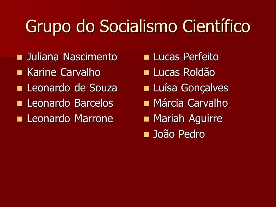 Grupo do Socialismo Científico Juliana Nascimento Juliana Nascimento Karine Carvalho Karine Carvalho Leonardo de Souza Leonardo de Souza Leonardo Barc
