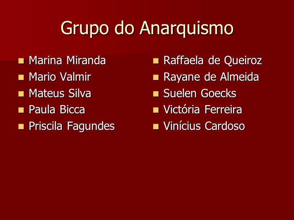 Grupo do Anarquismo Marina Miranda Marina Miranda Mario Valmir Mario Valmir Mateus Silva Mateus Silva Paula Bicca Paula Bicca Priscila Fagundes Prisci