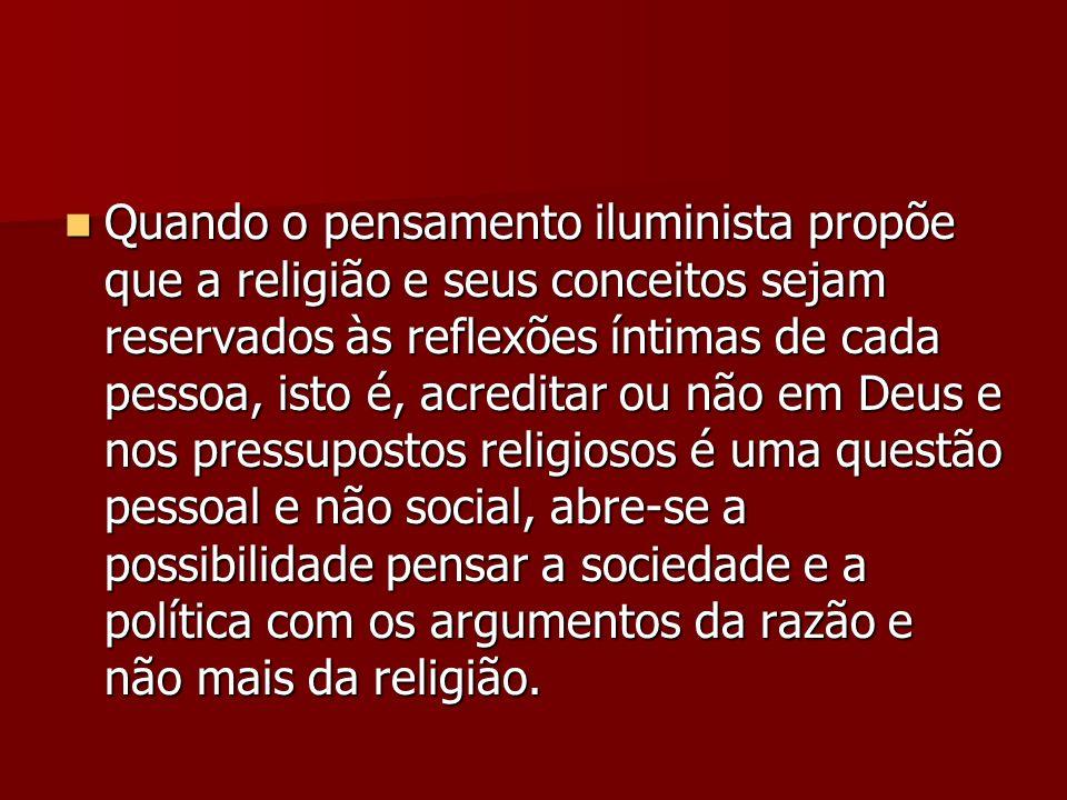 Quando o pensamento iluminista propõe que a religião e seus conceitos sejam reservados às reflexões íntimas de cada pessoa, isto é, acreditar ou não e