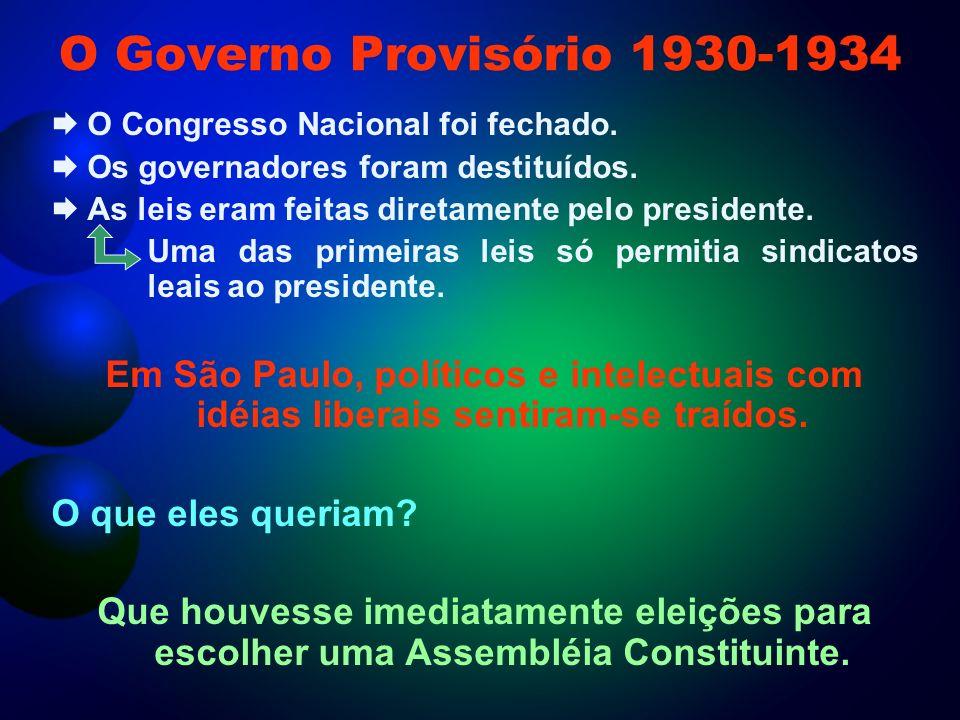 O Governo Provisório 1930-1934 O Congresso Nacional foi fechado.