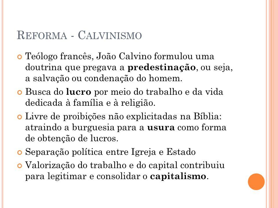 R EFORMA - C ALVINISMO Teólogo francês, João Calvino formulou uma doutrina que pregava a predestinação, ou seja, a salvação ou condenação do homem. Bu