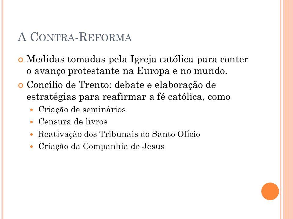 A C ONTRA -R EFORMA Medidas tomadas pela Igreja católica para conter o avanço protestante na Europa e no mundo. Concílio de Trento: debate e elaboraçã
