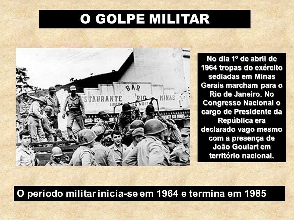 O GOLPE MILITAR No dia 1º de abril de 1964 tropas do exército sediadas em Minas Gerais marcham para o Rio de Janeiro. No Congresso Nacional o cargo de