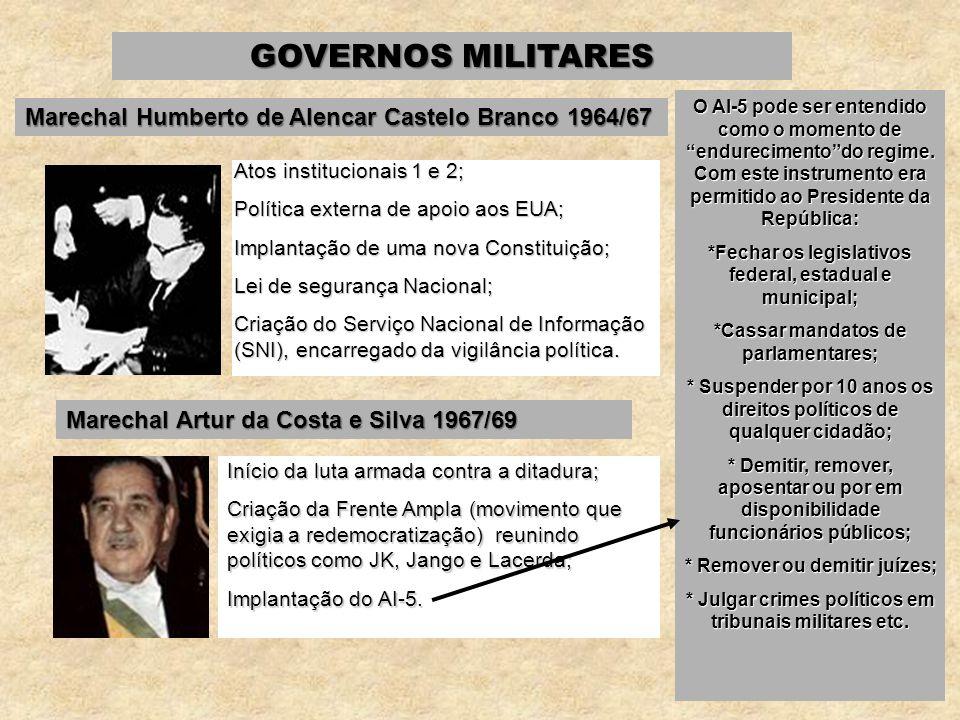 GOVERNOS MILITARES Marechal Humberto de Alencar Castelo Branco 1964/67 Atos institucionais 1 e 2; Política externa de apoio aos EUA; Implantação de um