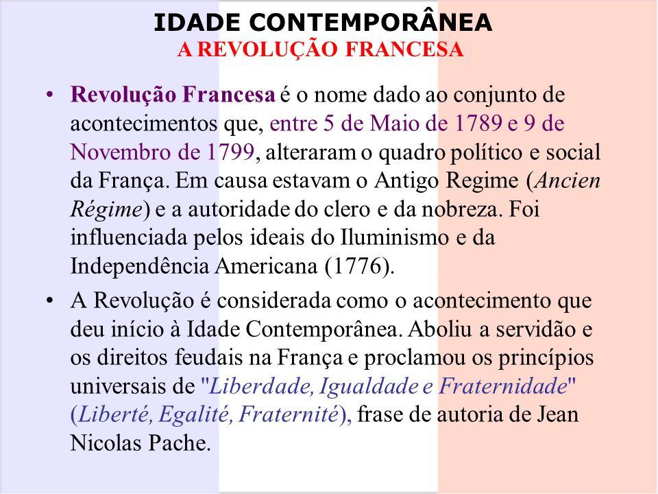 IDADE CONTEMPORÂNEA A REVOLUÇÃO FRANCESA Revolução Francesa é o nome dado ao conjunto de acontecimentos que, entre 5 de Maio de 1789 e 9 de Novembro d