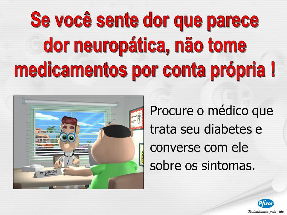 Procure o médico que trata seu diabetes e converse com ele sobre os sintomas.