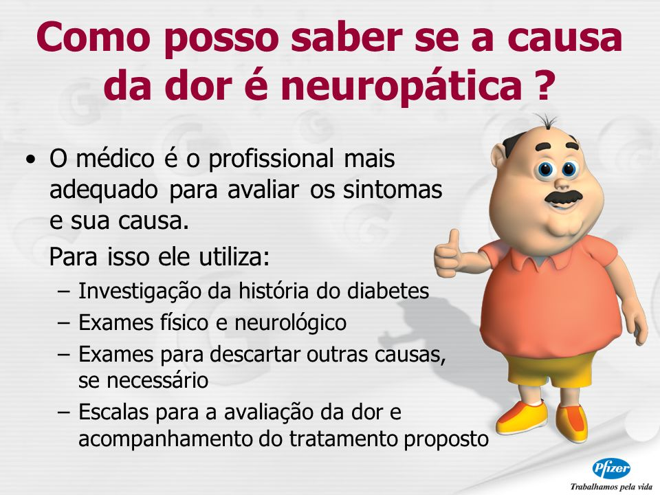 O médico é o profissional mais adequado para avaliar os sintomas e sua causa. Para isso ele utiliza: –Investigação da história do diabetes –Exames fís