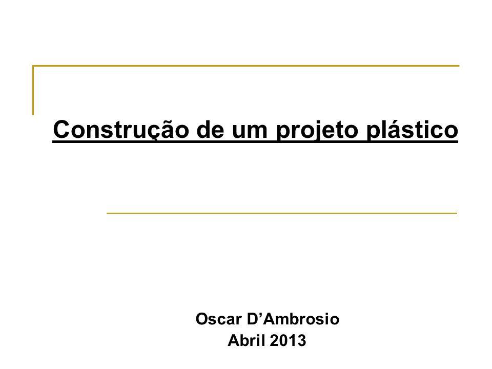 Construção de um projeto plástico Oscar DAmbrosio Abril 2013