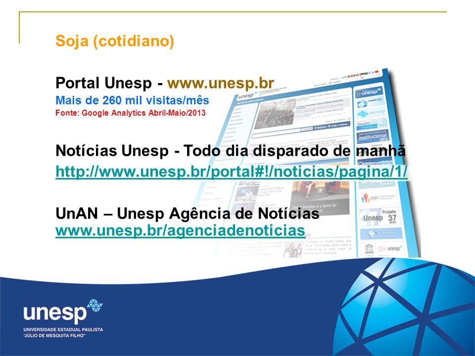 Soja (cotidiano) Portal Unesp - www.unesp.br Mais de 260 mil visitas/mês Fonte: Google Analytics Abril-Maio/2013 Notícias Unesp - Todo dia disparado d