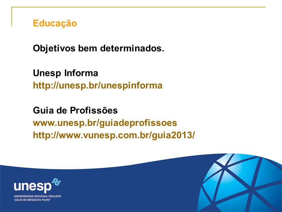 Educação Objetivos bem determinados. Unesp Informa http://unesp.br/unespinforma Guia de Profissões www.unesp.br/guiadeprofissoes http://www.vunesp.com
