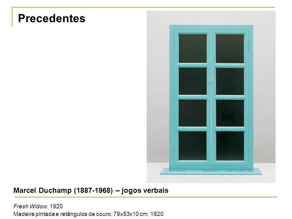 Precedentes Marcel Duchamp (1887-1968) – jogos verbais Fresh Widow, 1920 Madeira pintada e retângulos de couro, 79x53x10 cm, 1920