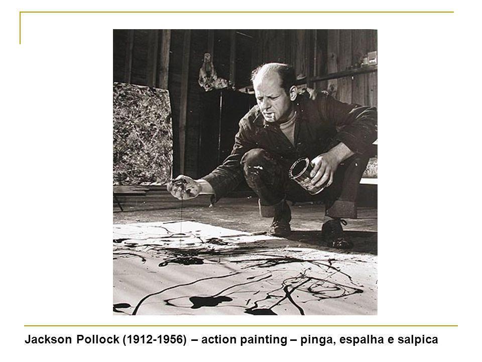 Jackson Pollock (1912-1956) – action painting – pinga, espalha e salpica