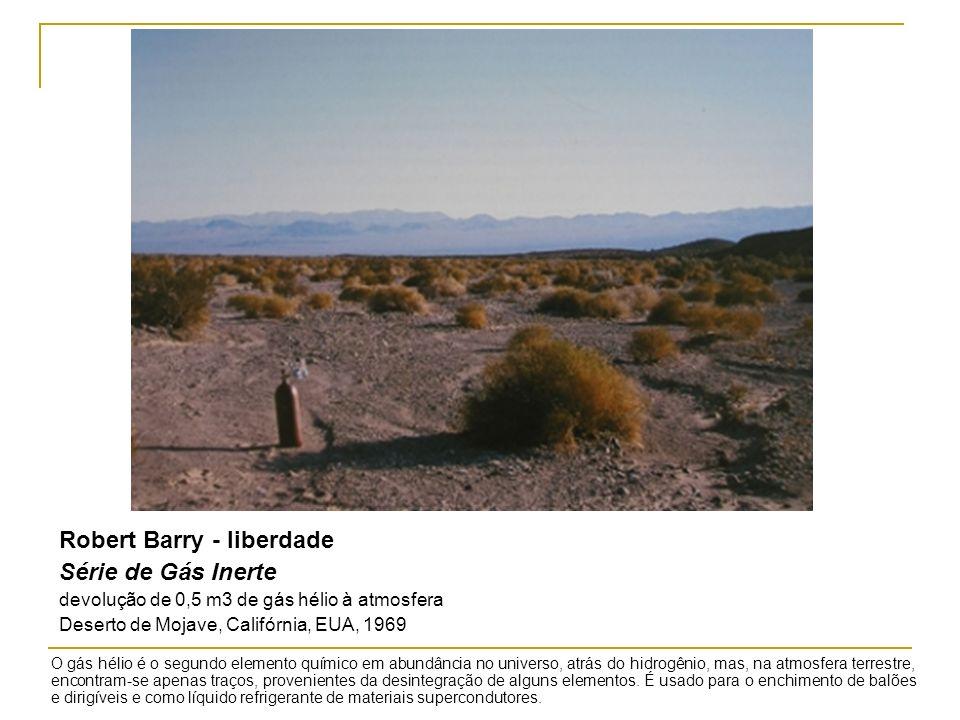 Robert Barry - liberdade Série de Gás Inerte devolução de 0,5 m3 de gás hélio à atmosfera Deserto de Mojave, Califórnia, EUA, 1969 O gás hélio é o seg