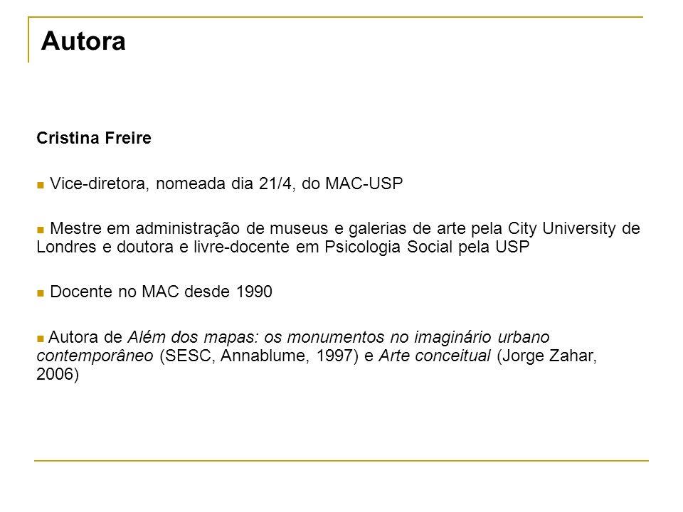 Autora Cristina Freire Vice-diretora, nomeada dia 21/4, do MAC-USP Mestre em administração de museus e galerias de arte pela City University de Londre