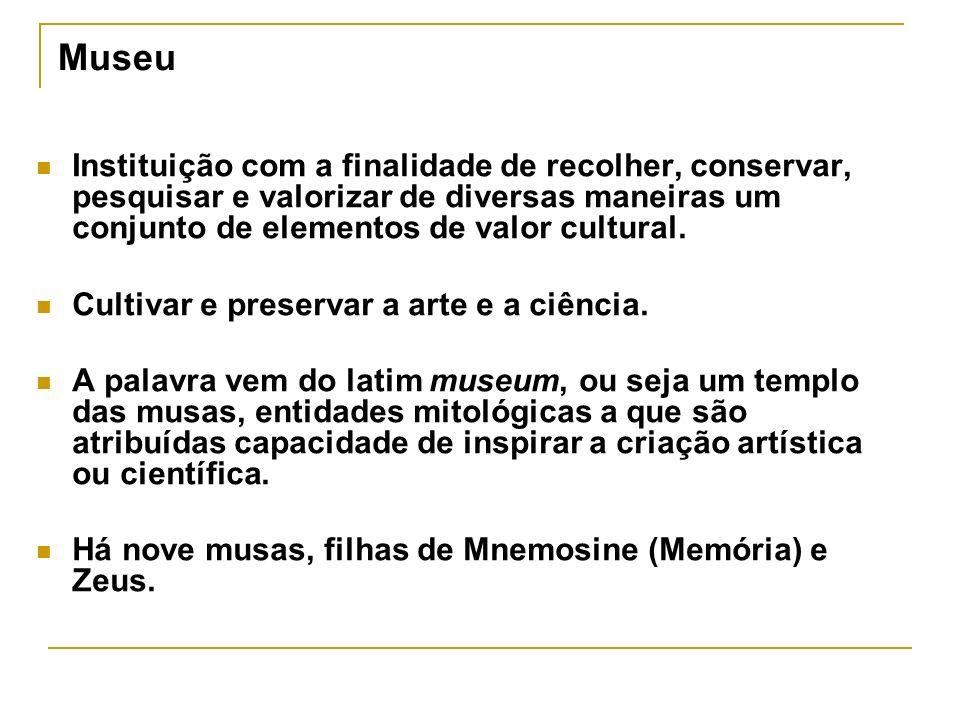 Museu Instituição com a finalidade de recolher, conservar, pesquisar e valorizar de diversas maneiras um conjunto de elementos de valor cultural. Cult