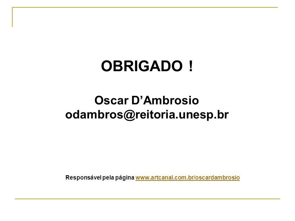 OBRIGADO ! Oscar DAmbrosio odambros@reitoria.unesp.br Responsável pela página www.artcanal.com.br/oscardambrosiowww.artcanal.com.br/oscardambrosio