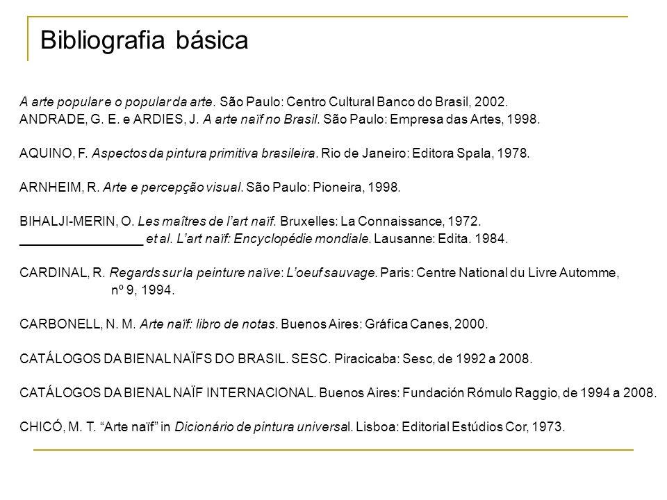 A arte popular e o popular da arte. São Paulo: Centro Cultural Banco do Brasil, 2002. ANDRADE, G. E. e ARDIES, J. A arte naïf no Brasil. São Paulo: Em